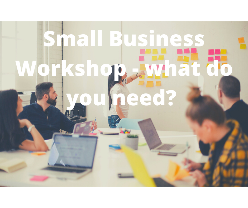 Small Business Workshop What Do You Need